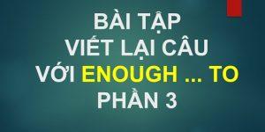 Hướng dẫn viết lại câu với enough p3